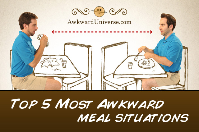 Top 5 Most Awkward Meal Situations
