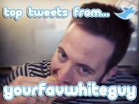 top-tweets-yourfavwhiteguy
